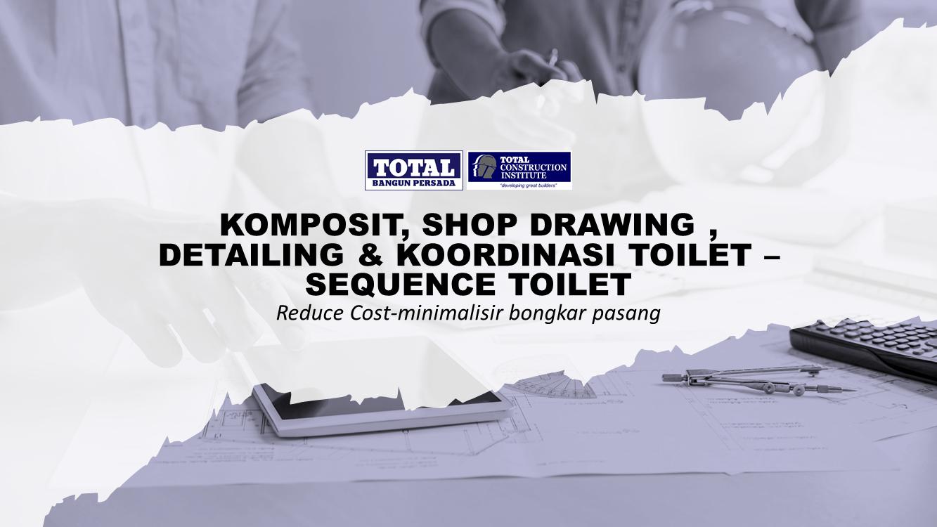 Course Image Komposit, Shop Drawing , Detailing & Koordinasi Toilet – Sequence Toilet